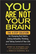You Are Not Your Brain: The 4-Step Solution for Changing Bad Habits, Ending Unh