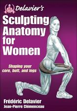 Delavier's Sculpting Anatomy for Women: Shaping your core, butt, and legs by De
