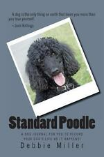 Standard Poodle : A Dog Journal for You to Record Your Dog's Life As It...
