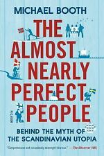 The Almost Nearly Perfect People : The Truth about the Nordic Miracle by...
