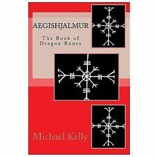 Aegishjalmur : The Book of Dragon Runes by Michael Kelly (2011, Paperback)