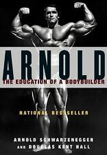 Arnold : The Education of a Bodybuilder by Arnold Schwarzenegger and Douglas...