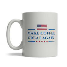 Make Coffee Great Again Ceramic Coffee Mug 11oz - USA Free Expedited Shipping