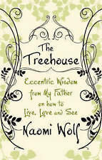 The Treehouse: Eccentric Wisdom on How to Live, Love and See, Naomi Wolf, Paperb