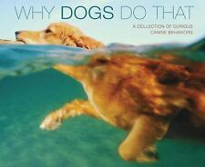Why Dogs Do That Deluxe Edition): A Collection Of Curious Canine Behavoirs
