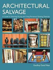 Architectural Salvage : A Guide to Selecting, Buying and Using Reclaimed...
