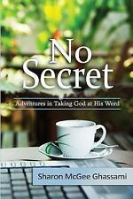 No Secret : Adventures in Taking God at His Word by Sharon Ghassami (2015,...