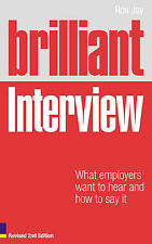 Brilliant Interview: What Employers Want to Hear and How to Say it, Ros Jay