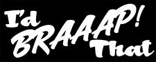"""I'd BRAAAP That"" MX Dirt Bike Motocross, Decal sticker,decal sticker, 2 stroke"