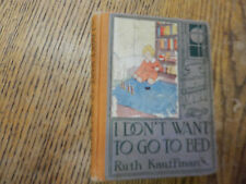 Kauffman, Ruth.  I Don't Want to Go to Bed!,Modern Ballad-Children,ILLUST, 1923