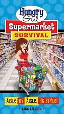 Hungry Girl Supermarket Survival : Aisle by Aisle, HG-Style! by Lisa Lillien...