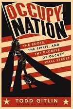Occupy Nation : The Roots, the Spirit, and the Promise of Occupy Wall Street...