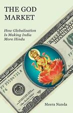 The God Market : How Globalization Is Making India More Hindu by Meera Nanda...