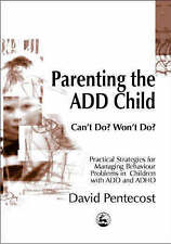 Parenting the Add Child: Can't Do? Won't Do? Practical Strategies for...