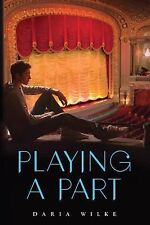 Playing a Part by Daria Wilke and Marian Schwartz (2015, Hardcover)