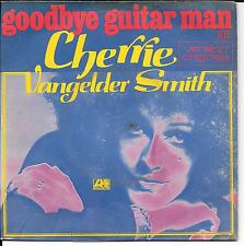 "45 TOURS / 7"" SINGLE--CHERRIE VANGELDER SMITH--GOODBYE GUITAR MAN--1973"