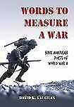 NEW - Words to Measure a War: Nine American Poets of World War II