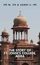 The Story of St. john's College, Agra : The Truth Shall Make You Free by Ipe...