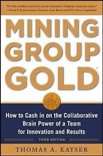 Mining Group Gold : How to Cash in on the Collaborative Brain Power of a Team...