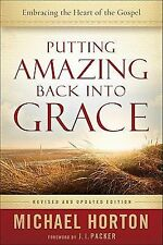 Putting Amazing Back into Grace: Embracing the Heart of the Gospel, Horton, Mich