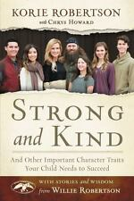 Strong and Kind : And Other Important Character Traits Your Child Needs to...