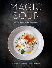 Magic Soup: Food for Health and Happiness, Adams, Kate, Pisani, Nicole, New