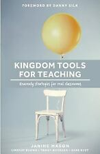 Kingdom Tools for Teaching: Heavenly strategies for real classrooms (Kingdom in