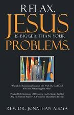 Relax. Jesus Is Bigger Than Your Problems : When Life Threatening Situation...