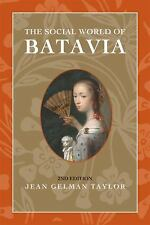 The Social World of Batavia : Europeans and Eurasians in Colonial Indonesia...