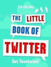 """The Little Book of Twitter: Get Tweetwise! Tim Collins """"AS NEW"""" Book"""