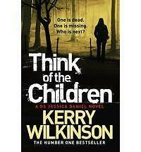 Think of the Children: A DS Jessica Daniel Novel: Book 4 by Kerry Wilkinson...