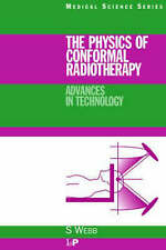 The Physics of Conformal Radiotherapy: Advances in Technology (PBK) (Series in