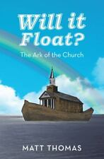 Will It Float? : The Ark of the Church by Matt Thomas (2014, Paperback)