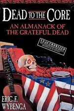 Dead to the Core : An Almanack of the Grateful Dead by Eric Wybenga (1997,...