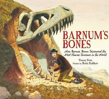 Barnum's Bones: How Barnum Brown Discovered the Most Famous Dinosaur i-ExLibrary
