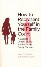 How to Represent Yourself in the Family Court : Understanding and Resolving...