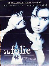 """""""A LA FOLIE"""" Affiche originale (Diane KURYS / Anne PARILLAUD, Béatrice DALLE)"""
