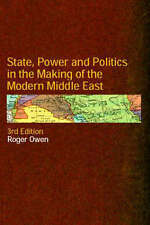 State, Power and Politics in the Making of the Modern Middle East, Roger Owen -