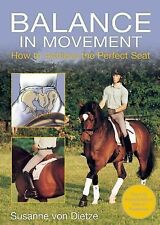 Balance in Movement : How to Achieve the Perfect Seat by Susanne Von Dietze...