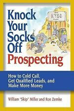 Knock Your Socks Off Prospecting: How to Cold Call, Get Qualified Leads, and Mak