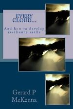 Every Cloud... . . : How to Develop Resilience by Gerard McKenna (2015,...