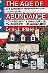 The Age of Abundance : How Prosperity Transformed America's Politics and...