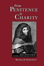 From Penitence to Charity: Pious Women and the Catholic Reformation in Paris, Di