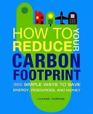 How to Reduce Your Carbon Footprint : 365 Simple Ways to Save Energy,...