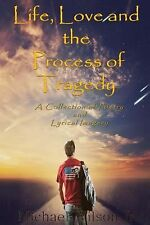 Life, Love and the Process of Tragedy : My Collection of Poems and Lyrical...