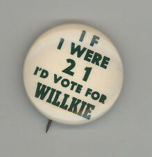 IF I WERE 21 I'D VOTE FOR WENDELL WILLKIE Political Pinback BUTTON Pin BADGE