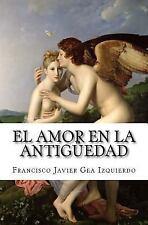 El Amor en la Antigüedad by Francisco Gea Izquierdo (2013, Paperback)