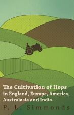 The Cultivation of Hops in England, Europe, America, Australasia and India by...