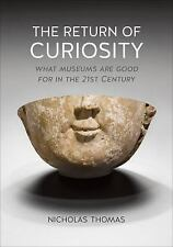 The Return of Curiosity : What Museums Are Good for in the Twenty-First...