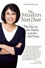 The Muslim Next Door : The Qur'an, the Media, and That Veil Thing by Sumbul...
